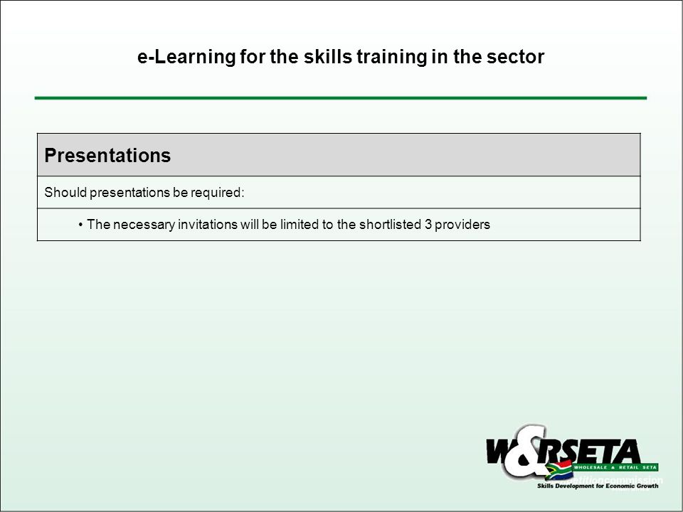 Presentations Should presentations be required: The necessary invitations will be limited to the shortlisted 3 providers e-Learning for the skills training in the sector