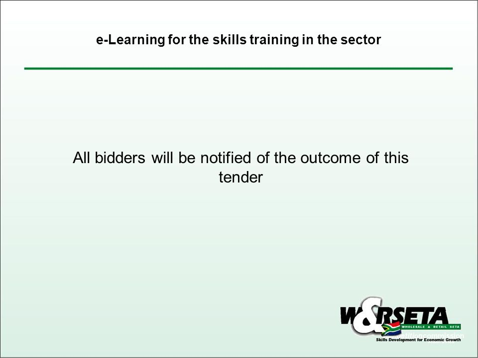 All bidders will be notified of the outcome of this tender e-Learning for the skills training in the sector