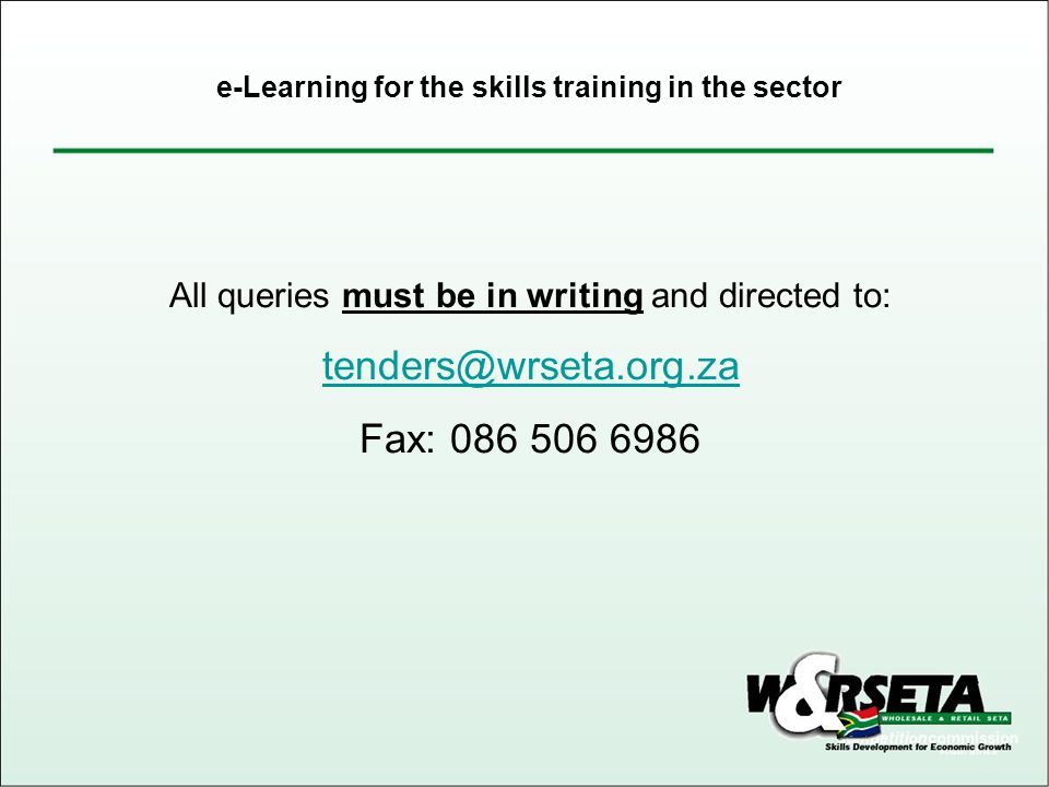 All queries must be in writing and directed to: Fax: e-Learning for the skills training in the sector