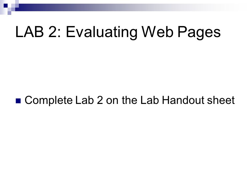 LAB 2: Evaluating Web Pages Complete Lab 2 on the Lab Handout sheet