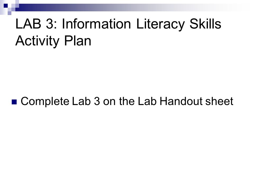 LAB 3: Information Literacy Skills Activity Plan Complete Lab 3 on the Lab Handout sheet