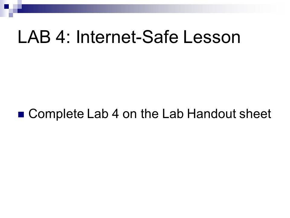 LAB 4: Internet-Safe Lesson Complete Lab 4 on the Lab Handout sheet
