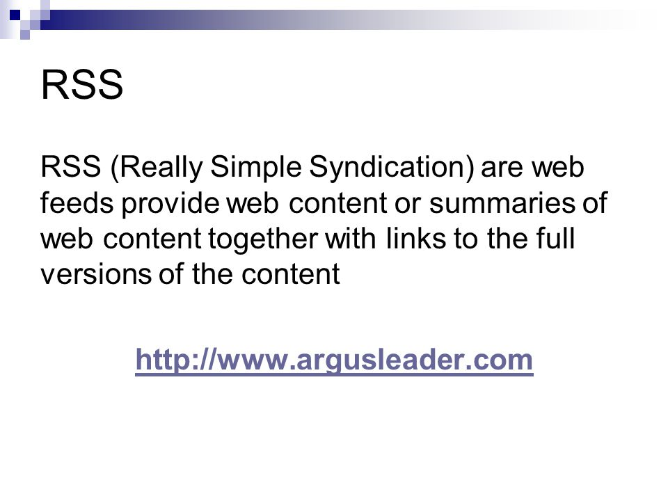 RSS RSS (Really Simple Syndication) are web feeds provide web content or summaries of web content together with links to the full versions of the content