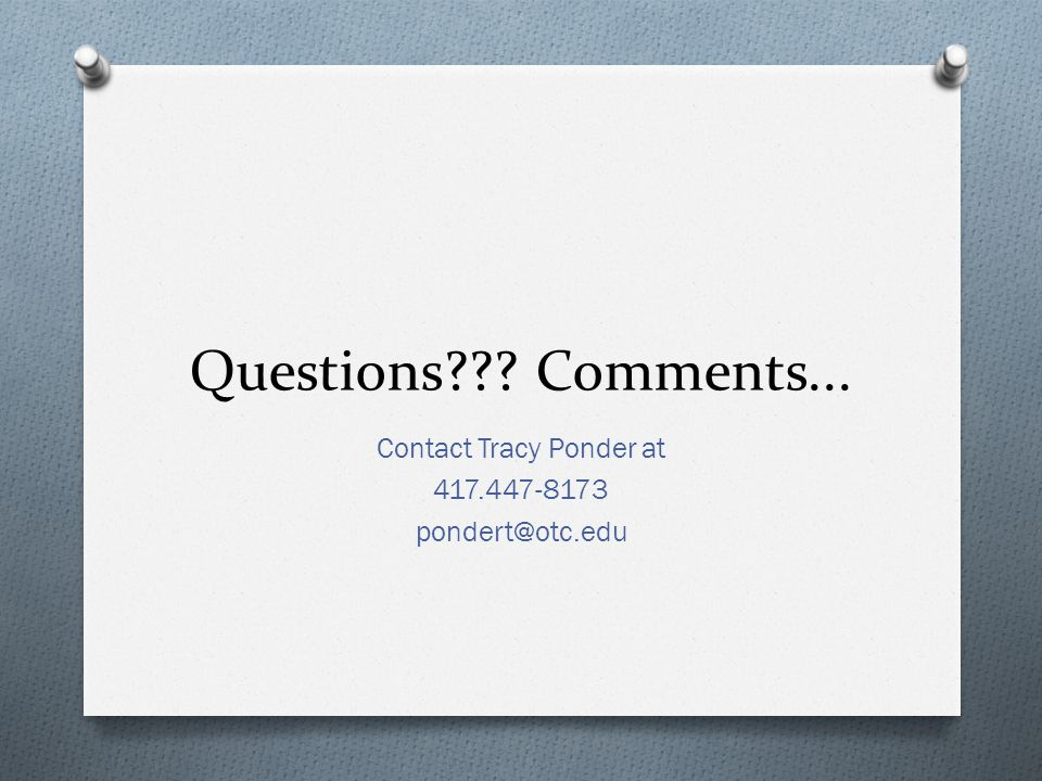 Questions Comments... Contact Tracy Ponder at