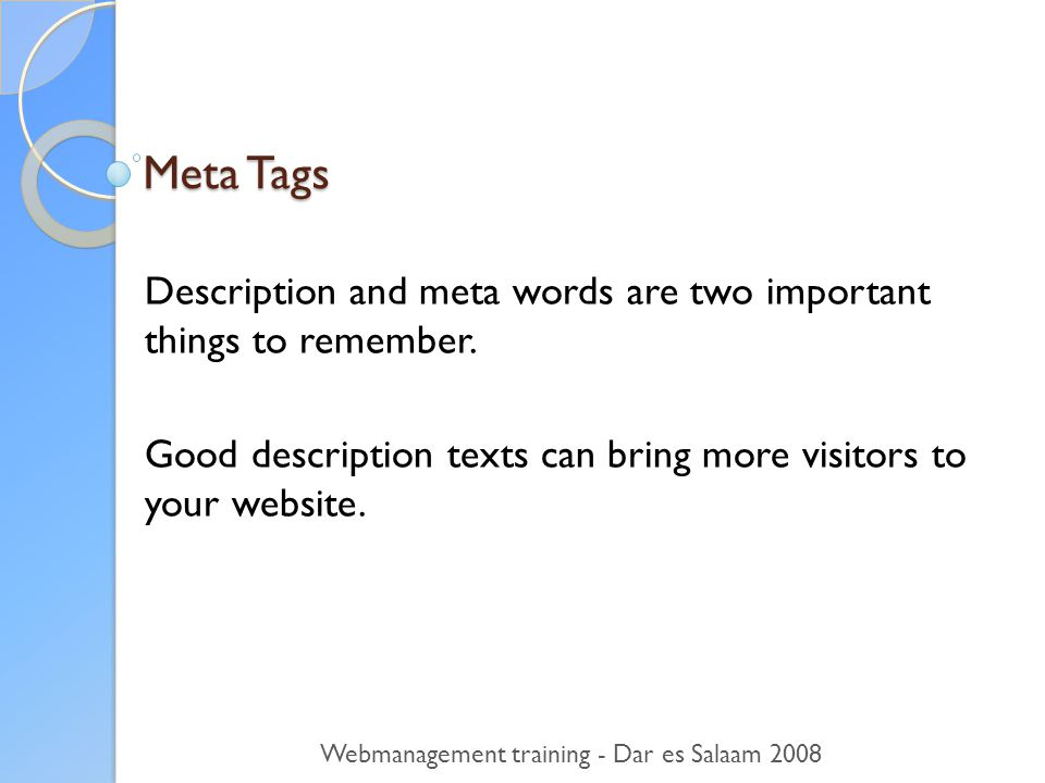Meta Tags Description and meta words are two important things to remember.