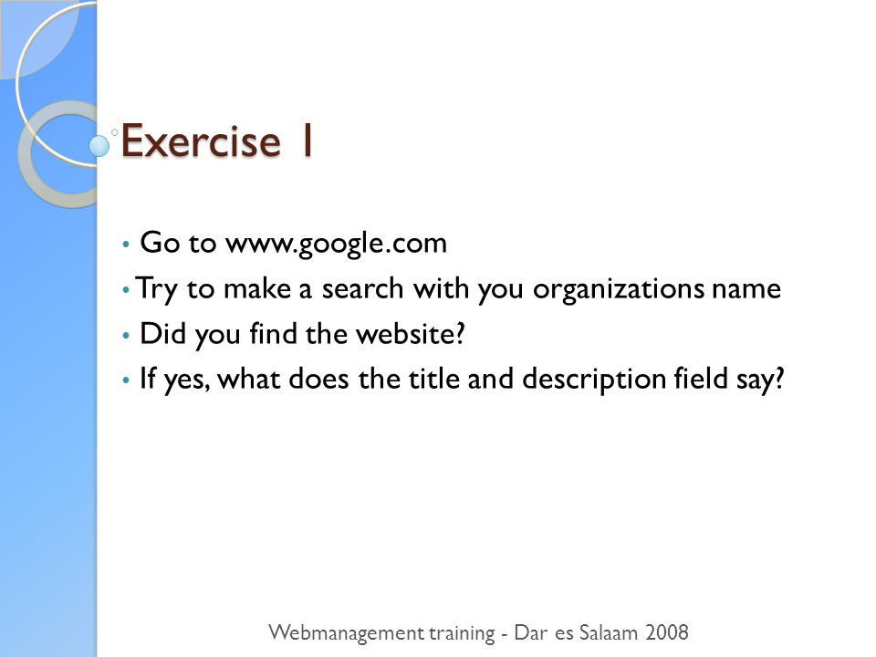Exercise 1 • Go to   • Try to make a search with you organizations name • Did you find the website.