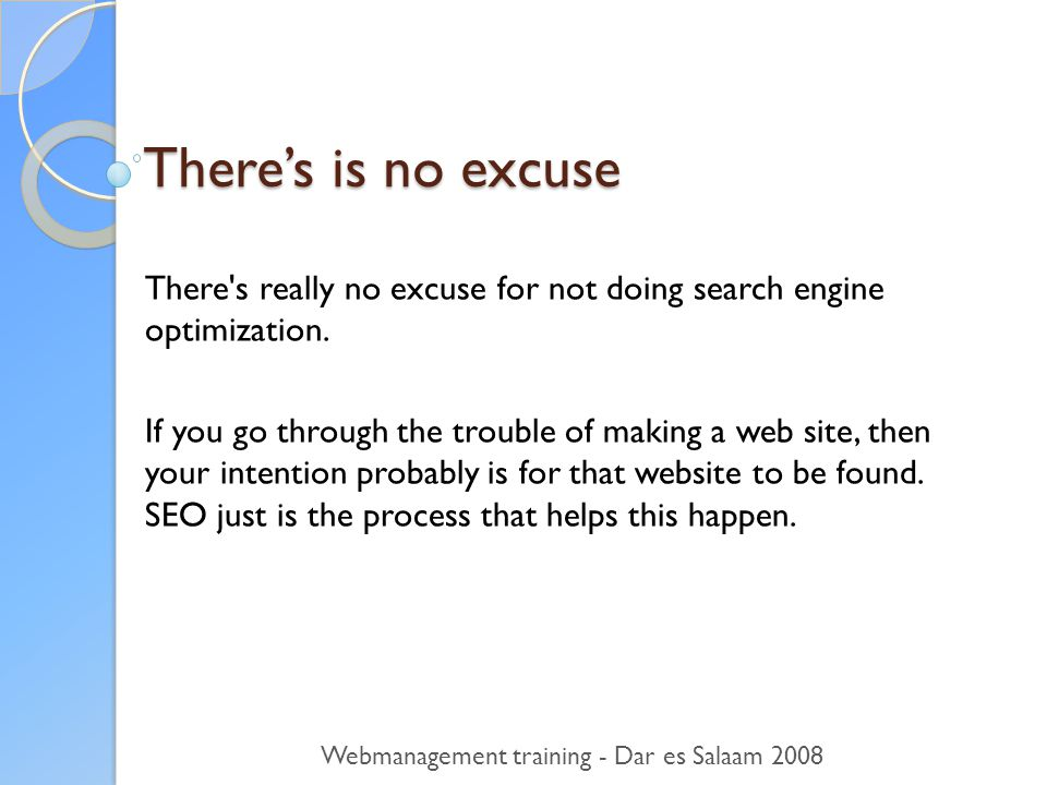There's is no excuse There s really no excuse for not doing search engine optimization.