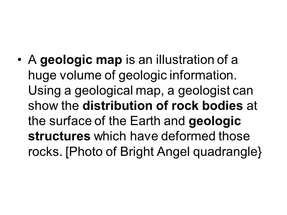 •A geologic map is an illustration of a huge volume of geologic information.