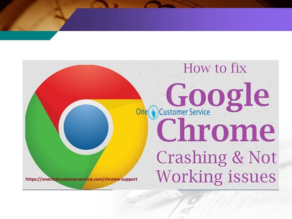Fix Google Chrome Annoying Issue Crashes or Not Responding - ppt
