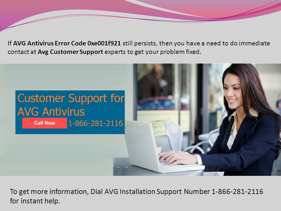 If AVG Antivirus Error Code 0xe001f921 still persists, then you have a need to do immediate contact at Avg Customer Support experts to get your problem fixed.
