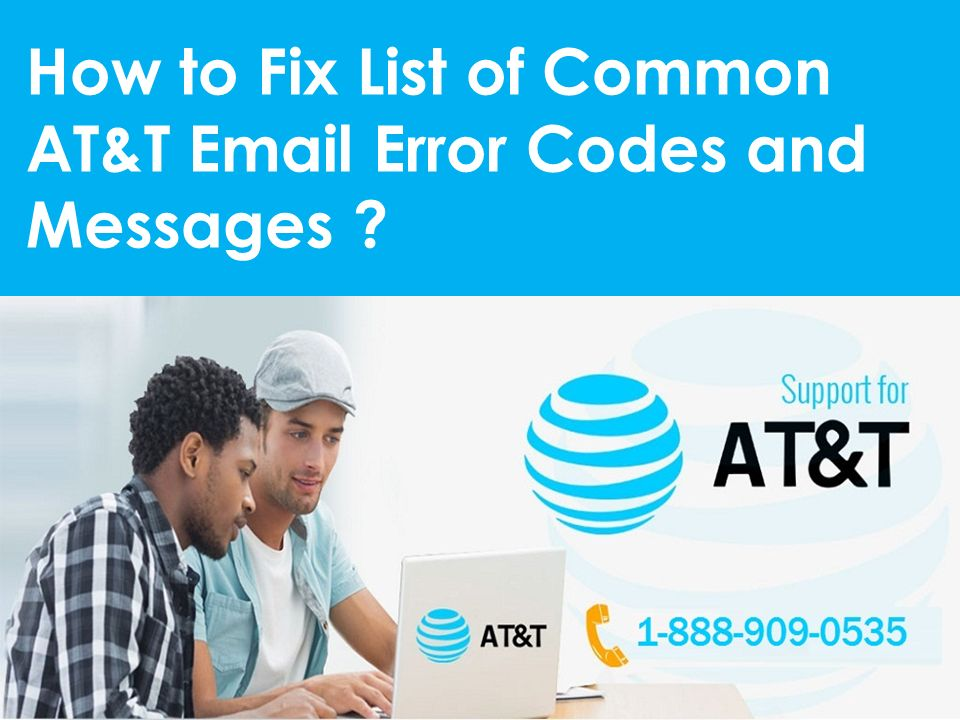 How to Fix List of Common AT&T  Error Codes and Messages
