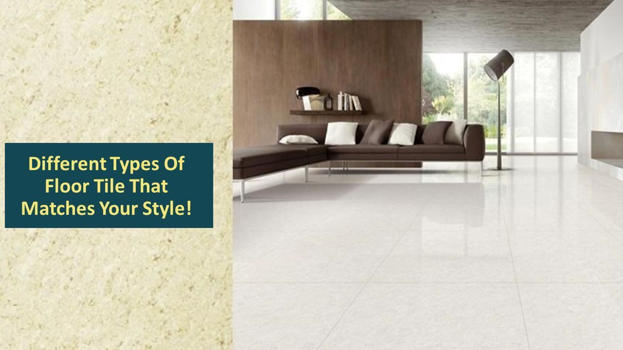 Different Types Of Floor Tile That Matches Your Style Ppt Download