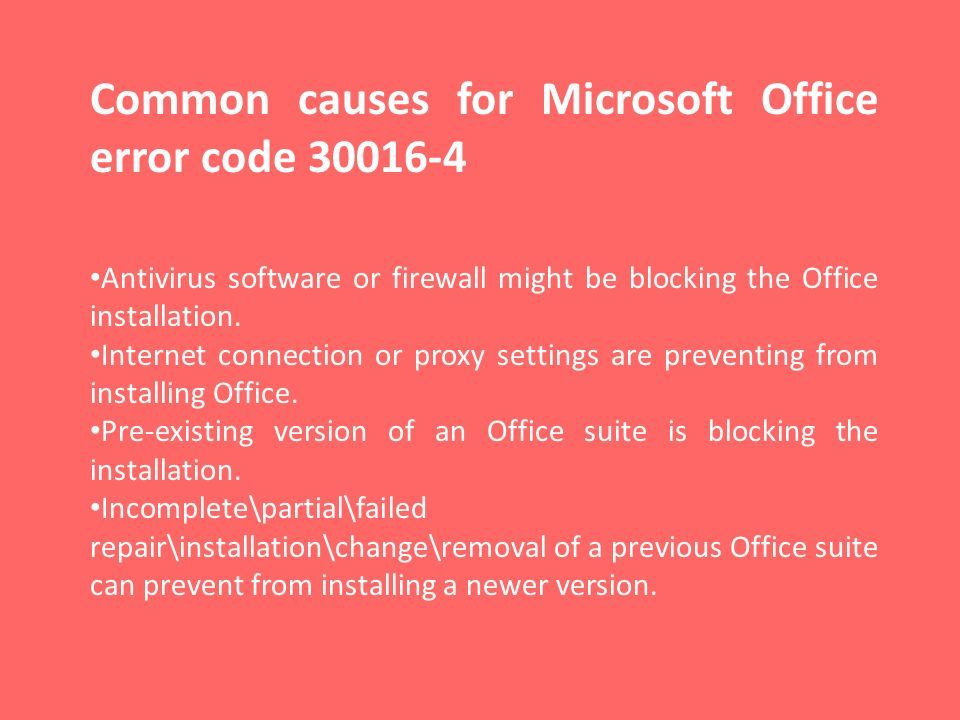 Common causes for Microsoft Office error code Antivirus software or firewall might be blocking the Office installation.