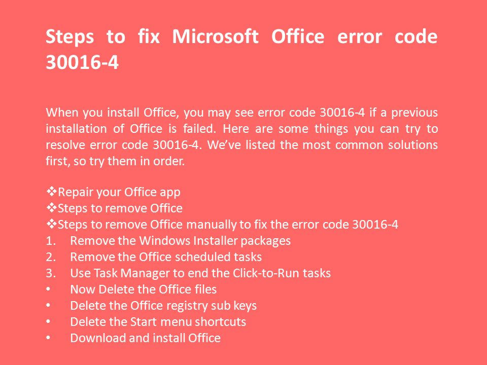 Steps to fix Microsoft Office error code When you install Office, you may see error code if a previous installation of Office is failed.