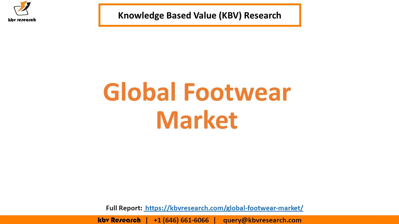 Kbv Research   +1 (646)   Executive Summary (1/2) Global Footwear Market Knowledge Based Value (KBV) Research Full Report: