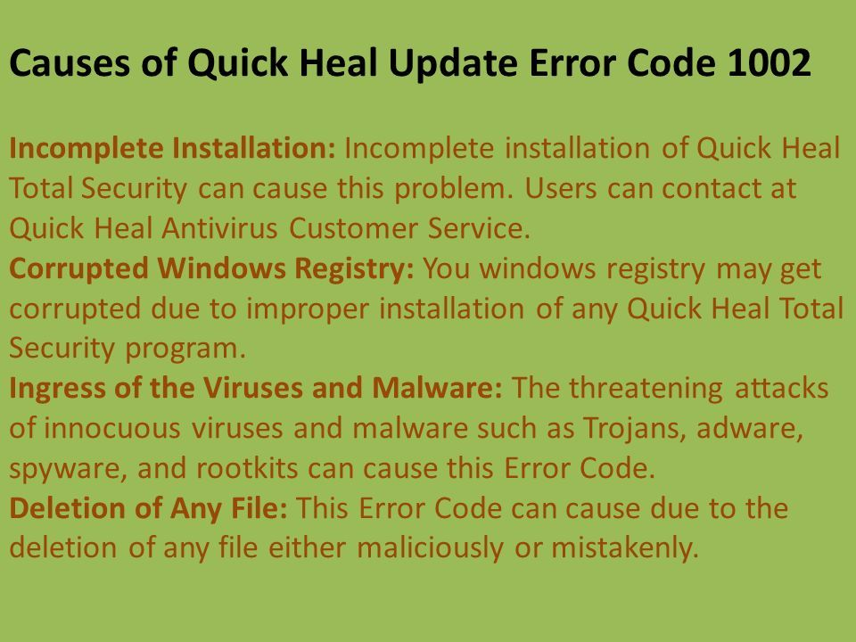 Causes of Quick Heal Update Error Code 1002 Incomplete Installation: Incomplete installation of Quick Heal Total Security can cause this problem.