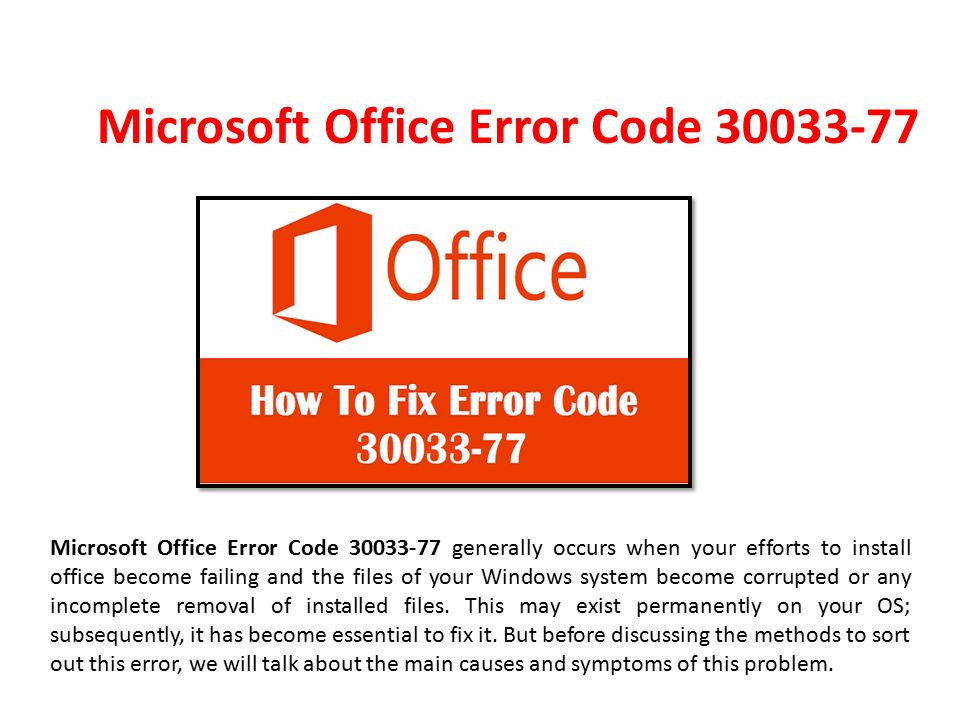 Microsoft Office Error Code Microsoft Office Error Code generally occurs when your efforts to install office become failing and the files of your Windows system become corrupted or any incomplete removal of installed files.