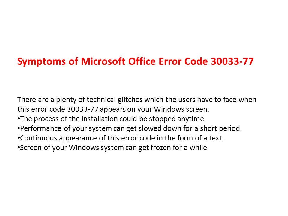 Symptoms of Microsoft Office Error Code There are a plenty of technical glitches which the users have to face when this error code appears on your Windows screen.