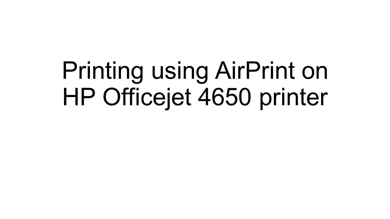 Printing using AirPrint on HP Officejet 4650 printer  - ppt download