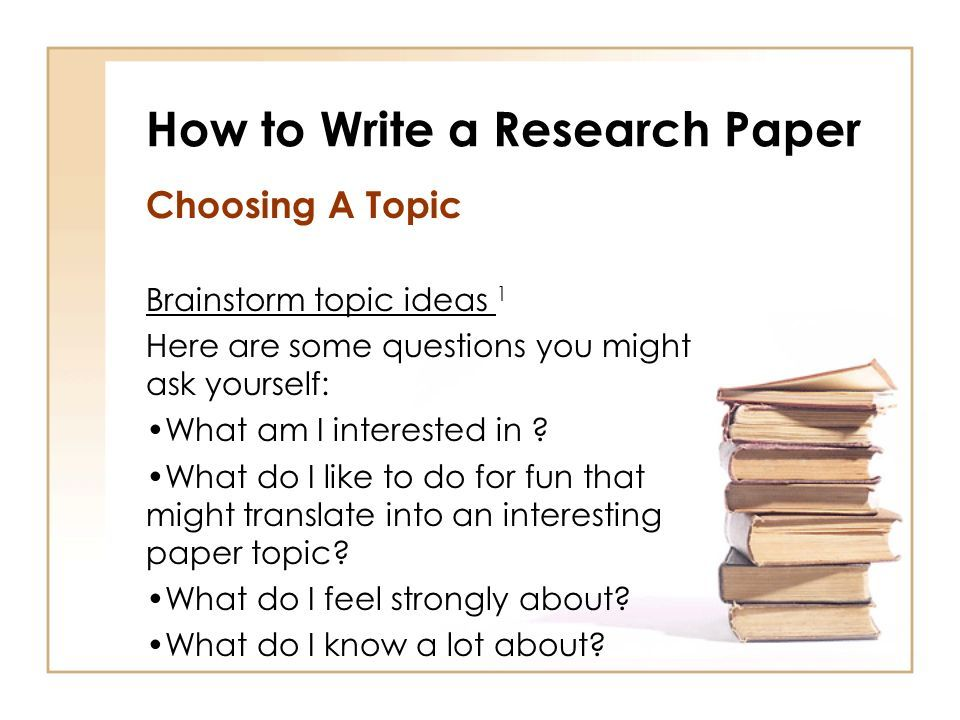How to Write a Research Paper Choosing A Topic It must be related to ...