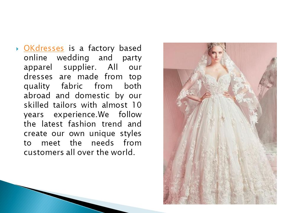 719e3287d OKdresses is a factory based online wedding and party apparel supplier.