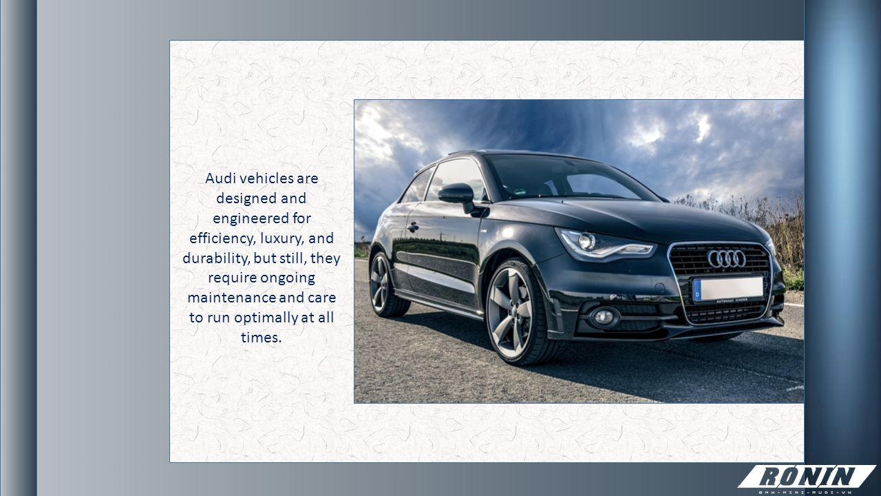 2 Audi Vehicles Are Designed And Engineered For Efficiency Luxury Durability But Still They Require Ongoing Maintenance Care To Run Optimally At