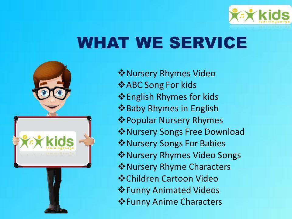 Kids Learning Songs  WHAT WE SERVICE  Nursery Rhymes Video