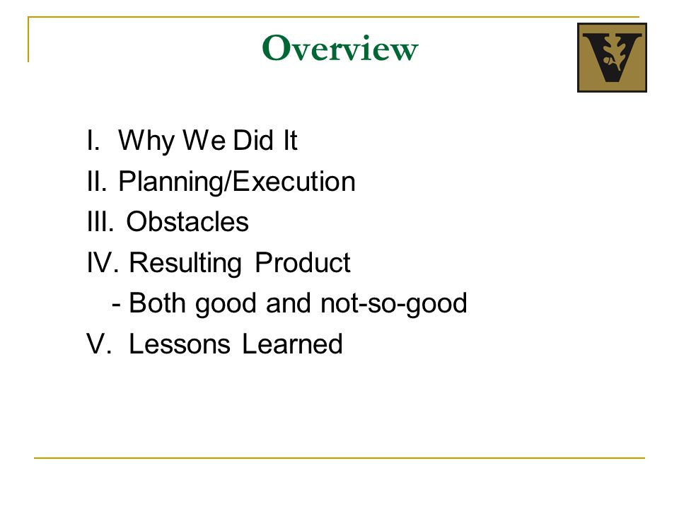 Overview I. Why We Did It II. Planning/Execution III.