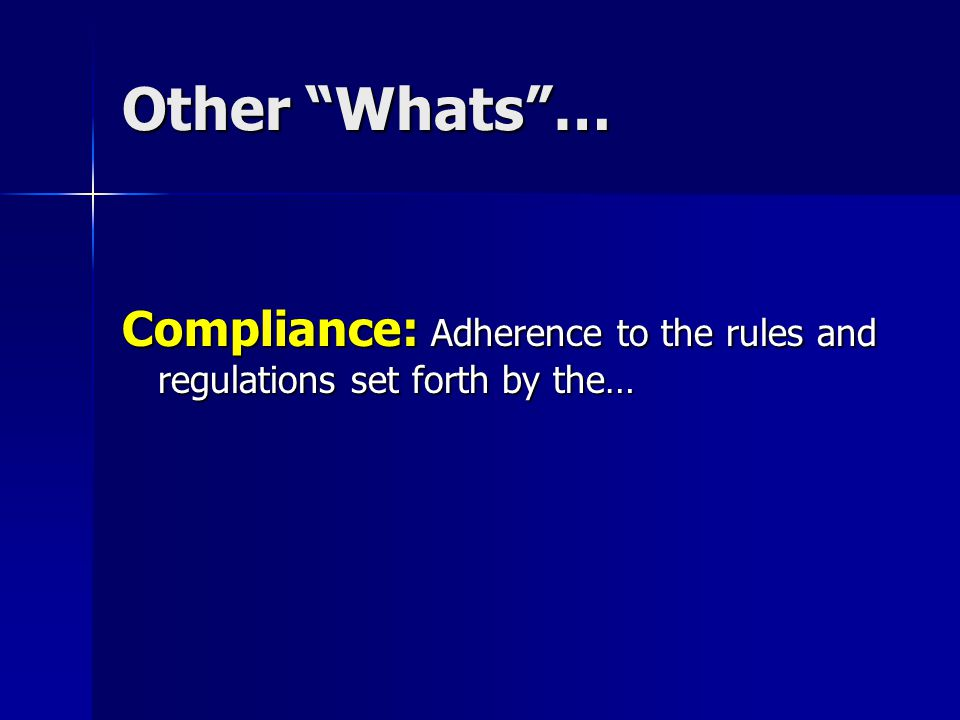 Other Whats … Compliance: Adherence to the rules and regulations set forth by the…