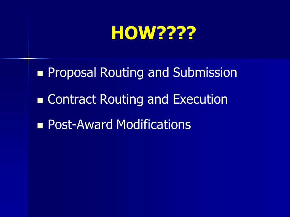 HOW Proposal Routing and Submission Contract Routing and Execution Post-Award Modifications