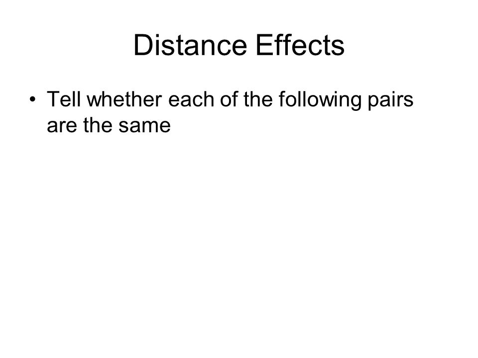 Distance Effects Tell whether each of the following pairs are the same