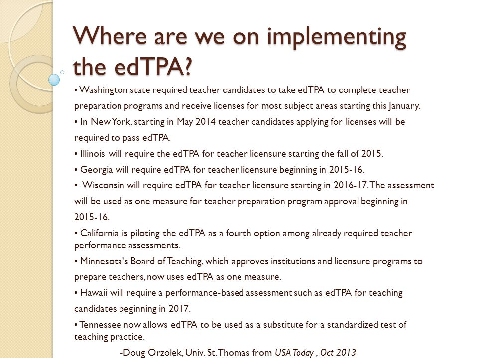 Washington state required teacher candidates to take edTPA to complete teacher preparation programs and receive licenses for most subject areas starting this January.