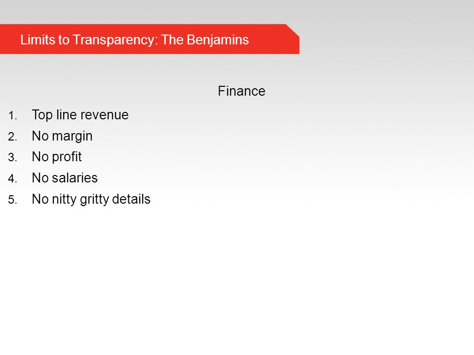 Limits to Transparency: The Benjamins Finance 1. Top line revenue 2.