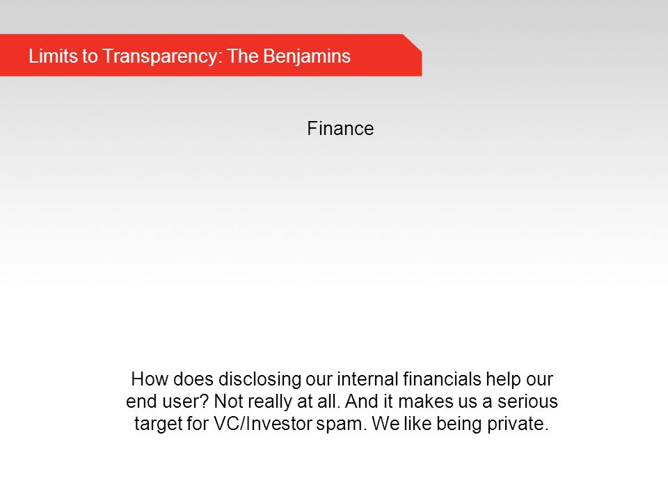 Limits to Transparency: The Benjamins Finance How does disclosing our internal financials help our end user.