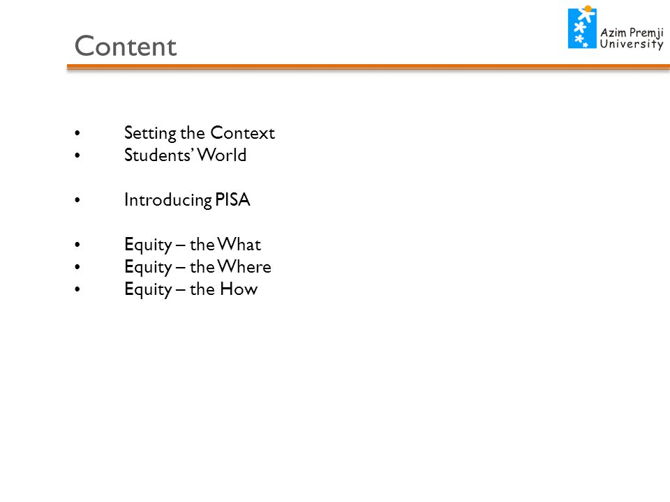 Content Setting the Context Students' World Introducing PISA Equity – the What Equity – the Where Equity – the How