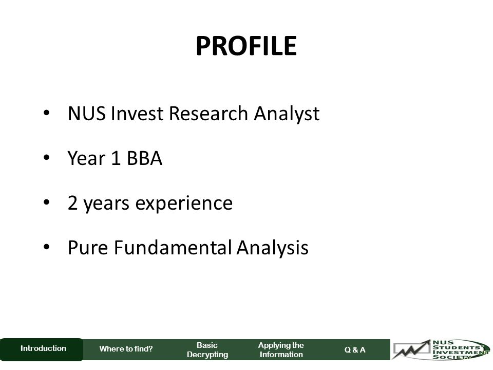 PROFILE NUS Invest Research Analyst Year 1 BBA 2 years experience Pure Fundamental Analysis Where to find.