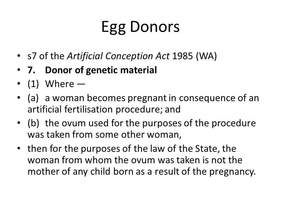 Egg Donors s7 of the Artificial Conception Act 1985 (WA) 7.
