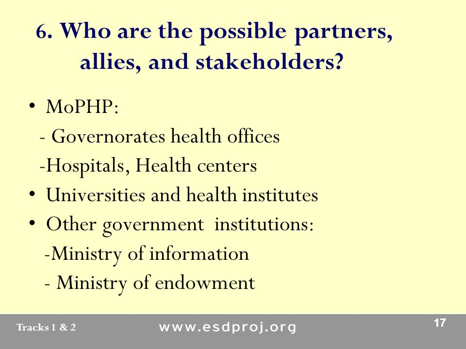 Tracks 1 & 2 17 6. Who are the possible partners, allies, and stakeholders.