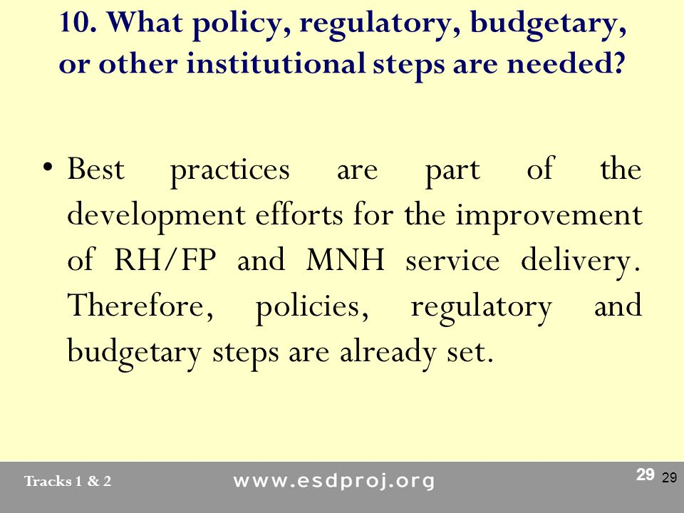 Tracks 1 & 2 29 10. What policy, regulatory, budgetary, or other institutional steps are needed.