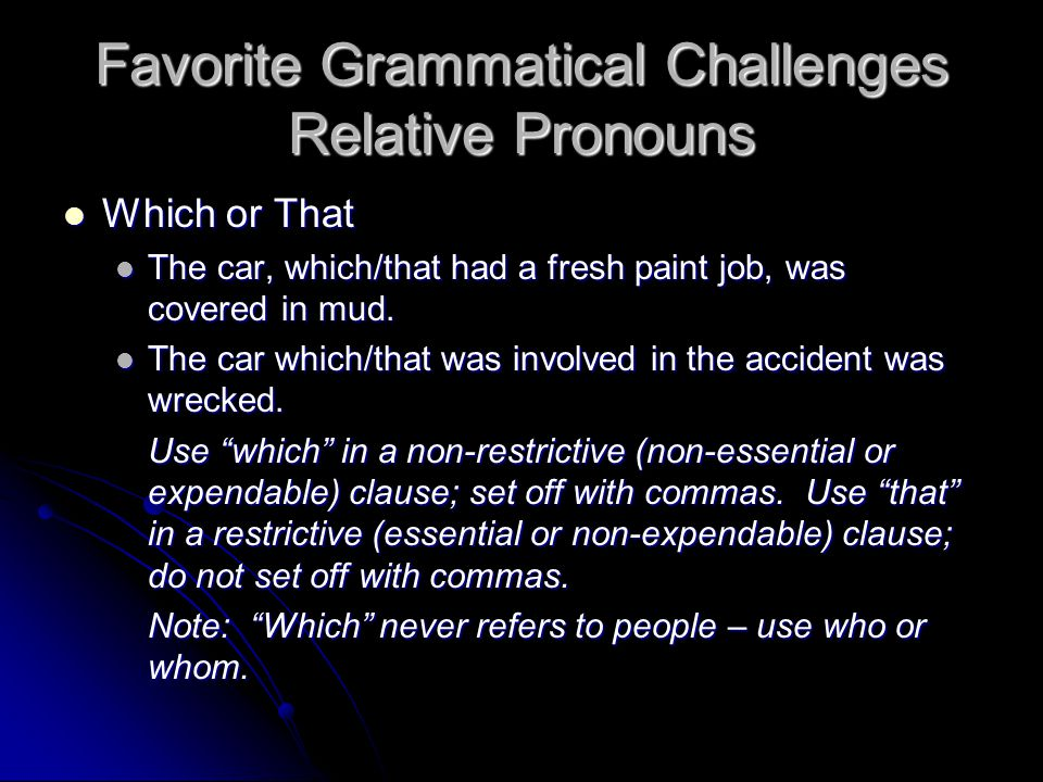 Favorite Grammatical Challenges Relative Pronouns Which or That Which or That The car, which/that had a fresh paint job, was covered in mud.