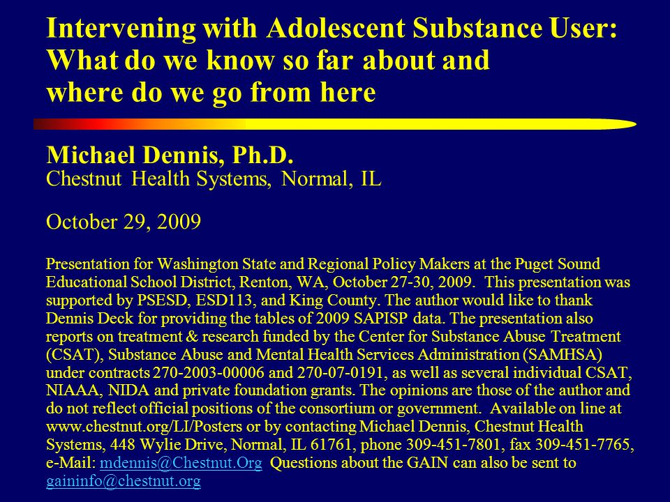 Intervening with Adolescent Substance User: What do we know so far about and where do we go from here Michael Dennis, Ph.D.