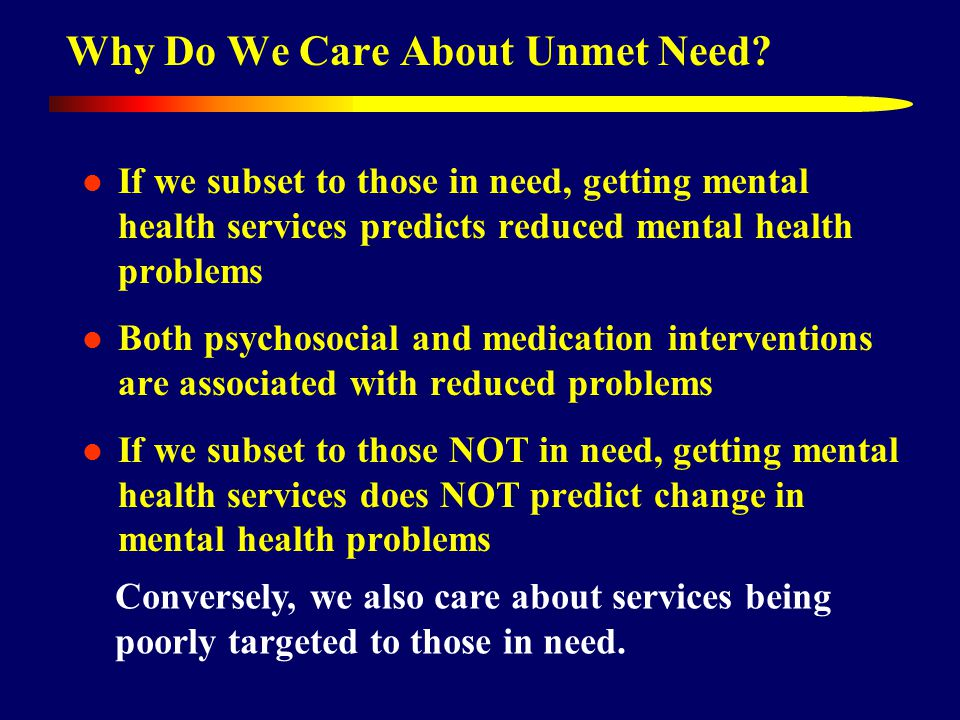 Why Do We Care About Unmet Need.
