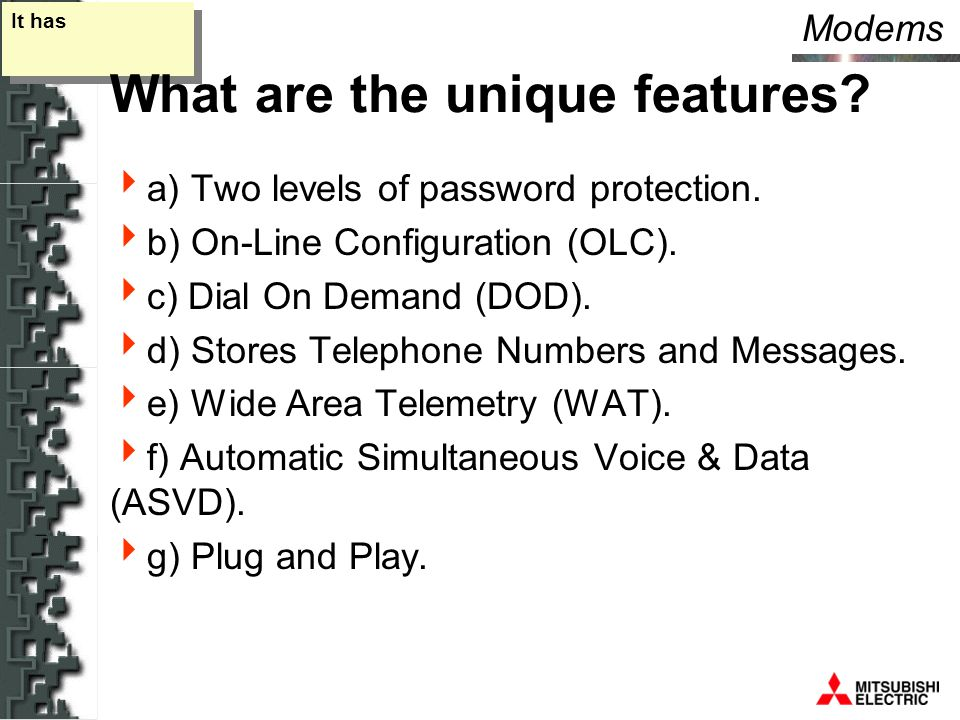 Modems It has What are the unique features.  a) Two levels of password protection.