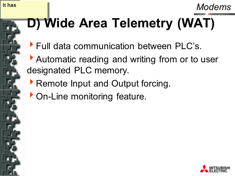 Modems It has D) Wide Area Telemetry (WAT)  Full data communication between PLC's.