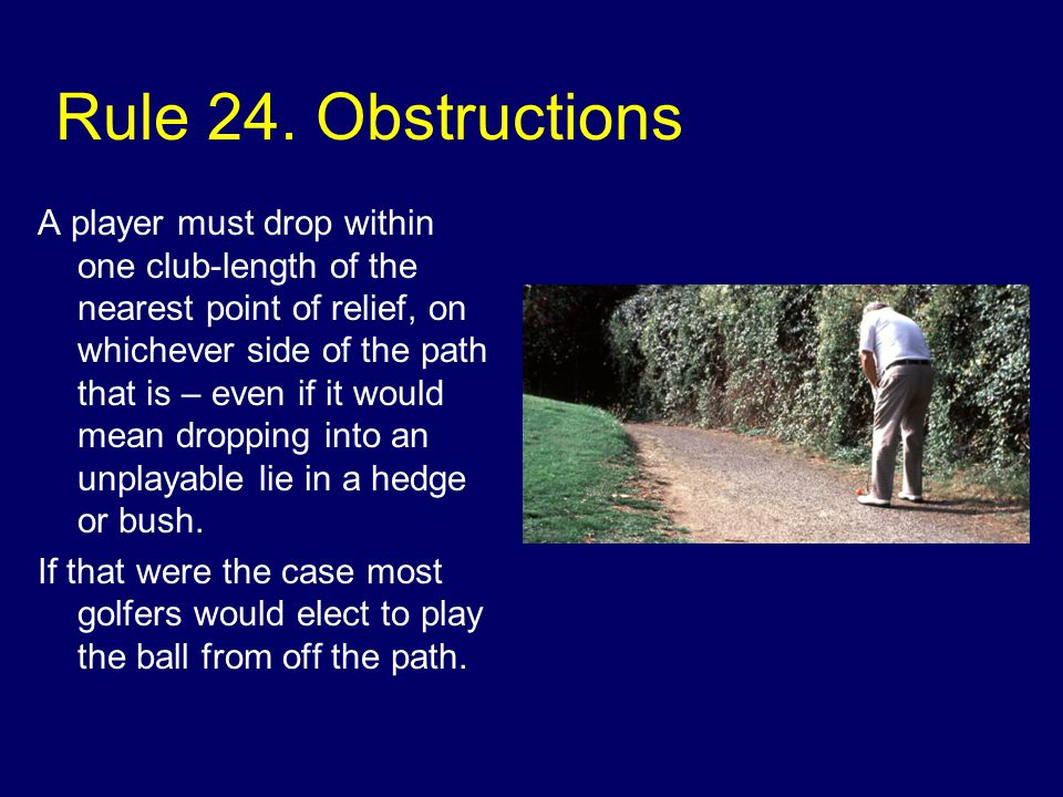 Rule 24. Obstructions Many players believe they can take relief on either side of the path.