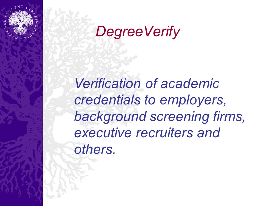 DegreeVerify Verification of academic credentials to employers, background screening firms, executive recruiters and others.