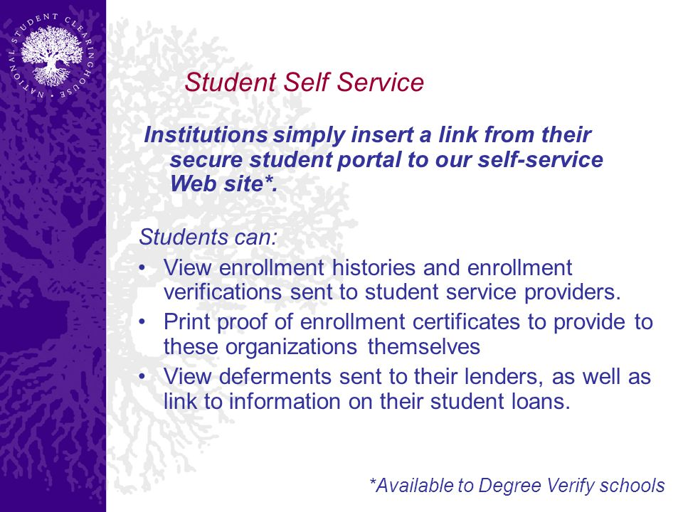Student Self Service Students can: View enrollment histories and enrollment verifications sent to student service providers.