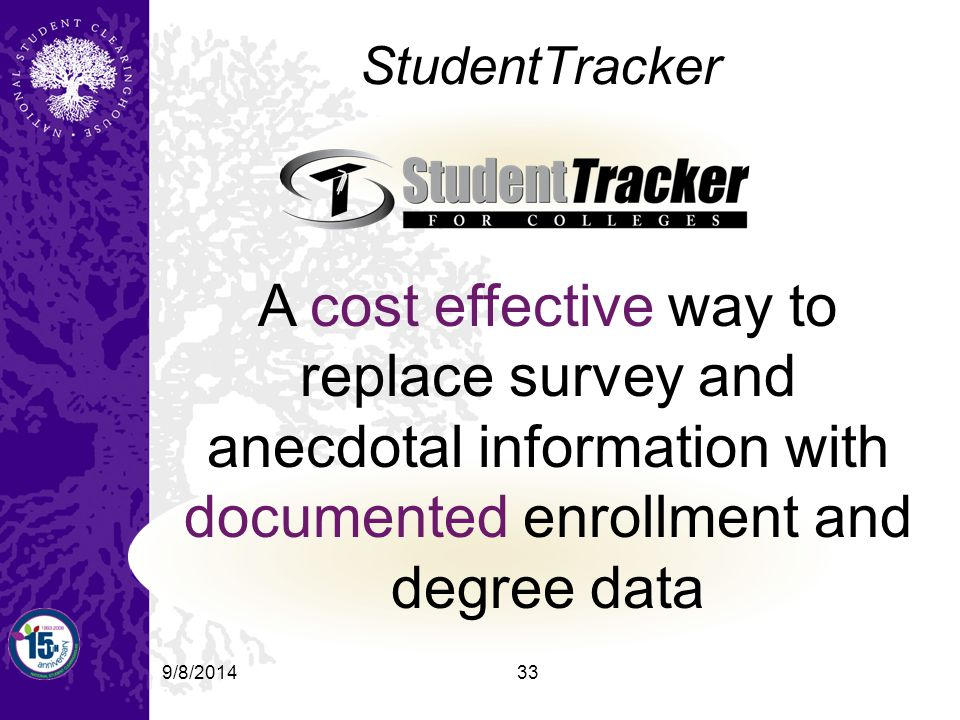9/8/201433 StudentTracker A cost effective way to replace survey and anecdotal information with documented enrollment and degree data