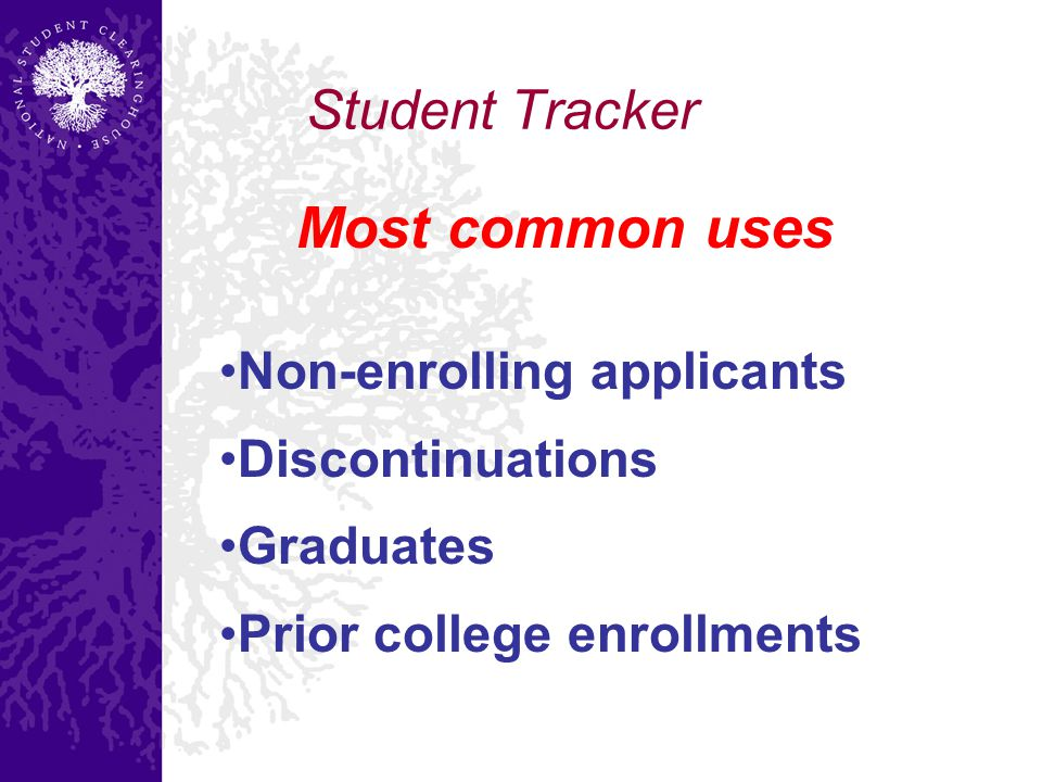 Student Tracker Most common uses Non-enrolling applicants Discontinuations Graduates Prior college enrollments