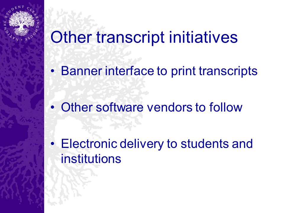 Other transcript initiatives Banner interface to print transcripts Other software vendors to follow Electronic delivery to students and institutions